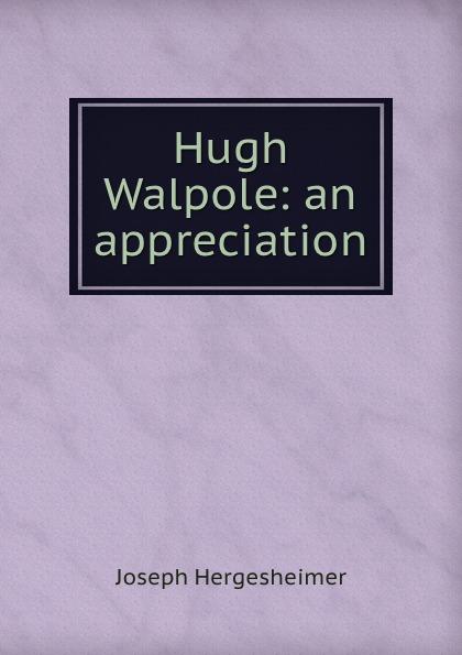 Hergesheimer Joseph Hugh Walpole: an appreciation hugh walpole joseph conrad