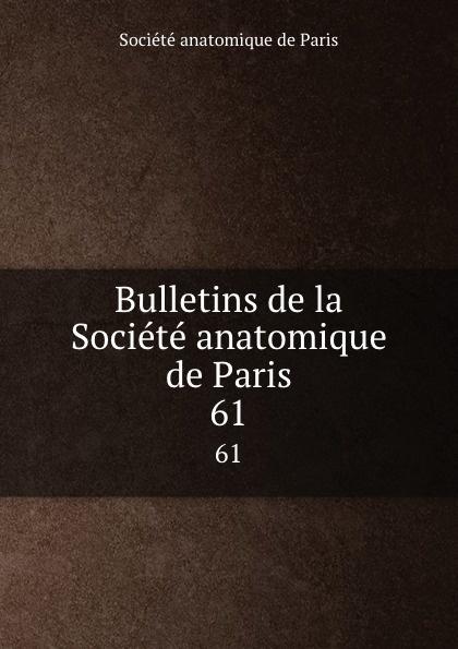 Bulletins de la Societe anatomique de Paris. 61