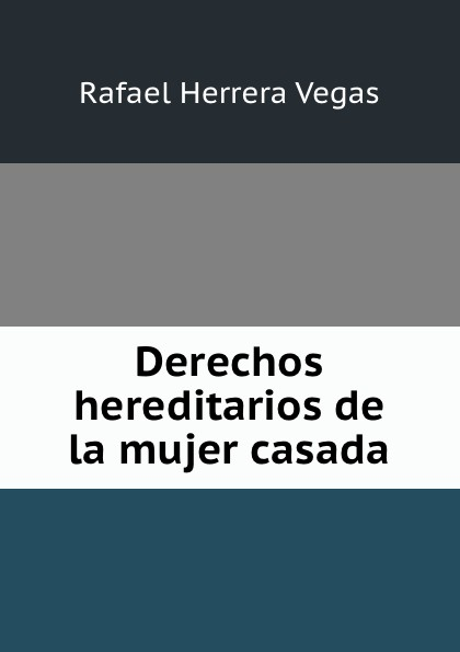 Rafael Herrera Vegas Derechos hereditarios de la mujer casada цена