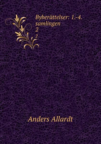Anders Allardt Byberattelser: 1.-4. samlingen. 2