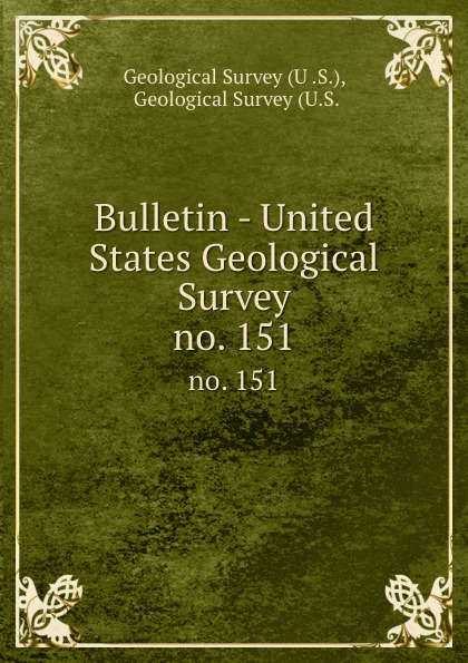 Bulletin - United States Geological Survey. no. 151