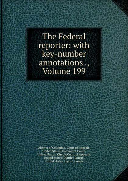 District of Columbia. Court of Appeals The Federal reporter: with key-number annotations ., Volume 199