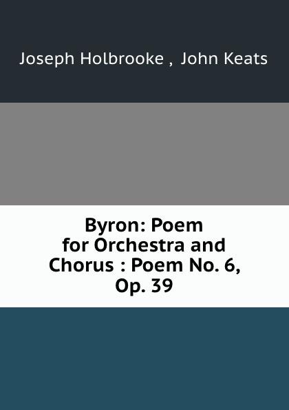 Joseph Holbrooke Byron: Poem for Orchestra and Chorus : Poem No. 6, Op. 39 c m loeffler a pagan poem op 14