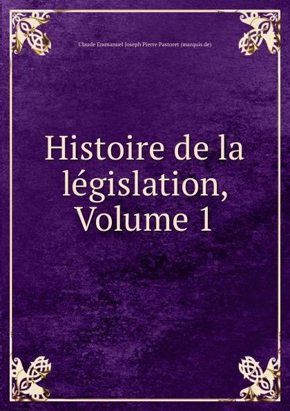 Claude Emmanuel Joseph Pierre Pastoret Histoire de la legislation, Volume 1