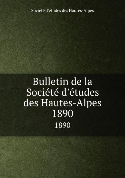Société d'études des Hautes-Alpes Bulletin de la Societe d.etudes des Hautes-Alpes. 1890
