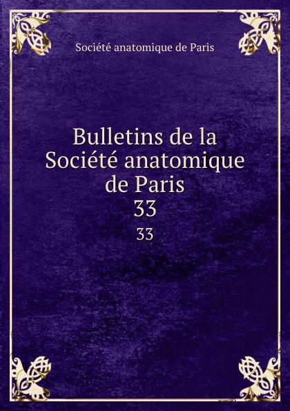 Bulletins de la Societe anatomique de Paris. 33
