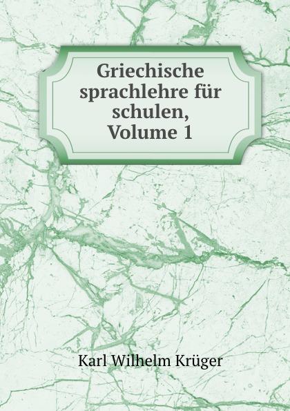 Griechische sprachlehre fur schulen, Volume 1