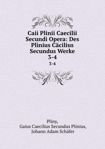Gaius Caecilius Secundus Plinius Pliny Caii Plinii Caecilii Secundi Opera: Des Plinius Cacilius Secundus Werke. 3-4 отсутствует caii plinii caecilii secundi epistolatum