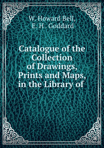 W. Howard Bell Catalogue of the Collection of Drawings, Prints and Maps, in the Library of . hokisai prints and drawings