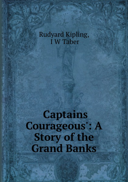 Rudyard Kipling .Captains Courageous.: A Story of the Grand Banks captains courageous