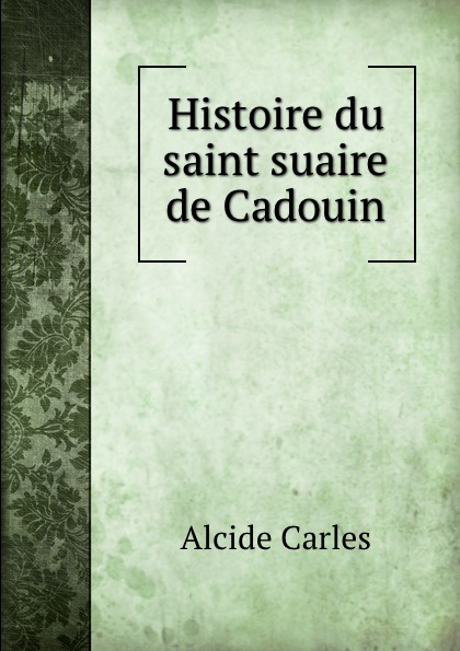 Alcide Carles Histoire du saint suaire de Cadouin carles brunet una ilusi n con carles