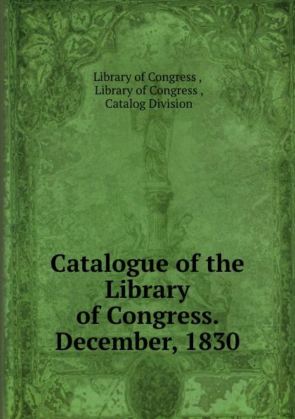 Library of Congress Catalogue the Congress. December, 1830