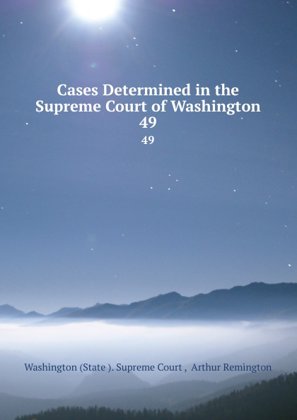 State Supreme Court Cases Determined in the Supreme Court of Washington. 49