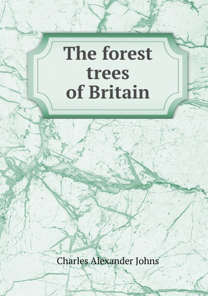 Charles Alexander Johns The forest trees of Britain