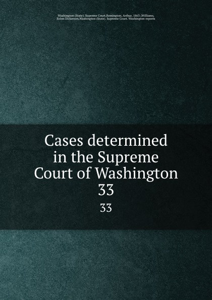 State. Supreme Court Cases determined in the Supreme Court of Washington. 33
