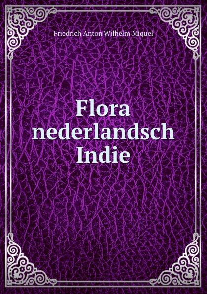 Friedrich Anton Wilhelm Miquel Flora nederlandsch Indie