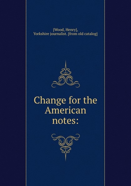 Henry Wood Change for the American notes:
