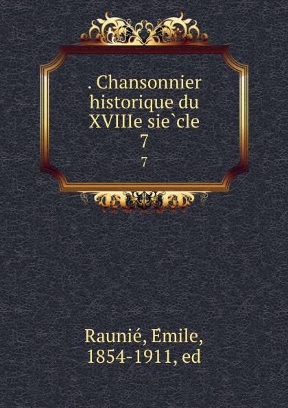 . Chansonnier historique du XVIIIe siecle. 7