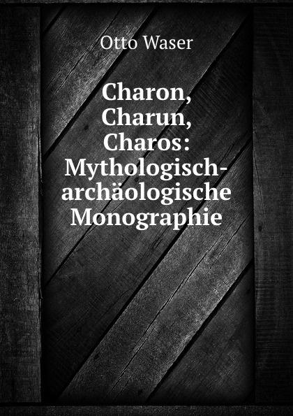 Charon, Charun, Charos: Mythologisch-archaologische Monographie