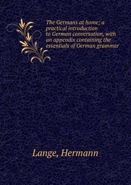 Hermann Lange The Germans at home; a practical introduction to German conversation, with an appendix containing the essentials of German grammar hermann lange the germans at home a practical introduction to german conversation with an appendix containing the essentials of german grammar page 8