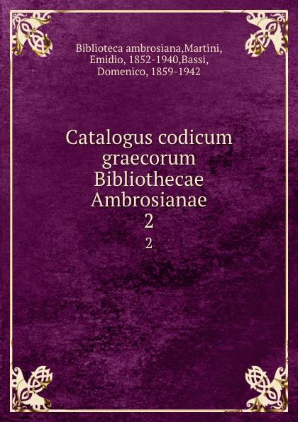 Emidio Martini Catalogus codicum graecorum Bibliothecae Ambrosianae. 2 emidio martini catalogus codicum graecorum bibliothecae ambrosianae volume 2 latin edition