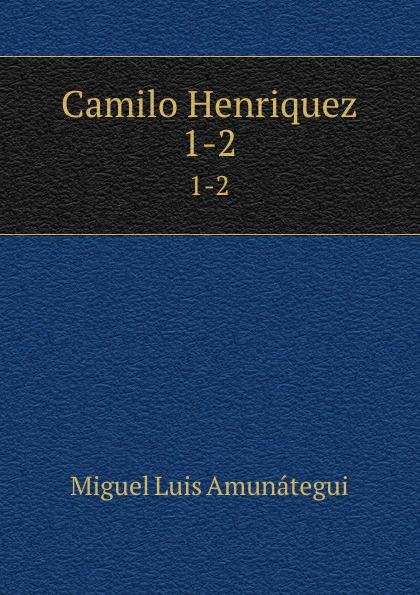 купить Miguel Luis Amunátegui Camilo Henriquez. 1-2 по цене 1185 рублей