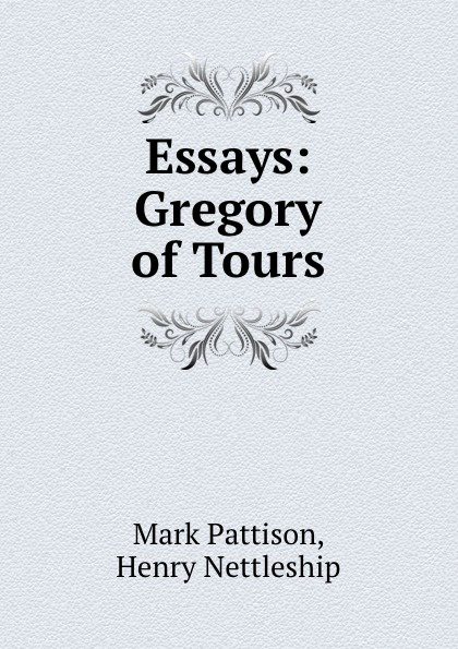 Mark Pattison Essays: Gregory of Tours