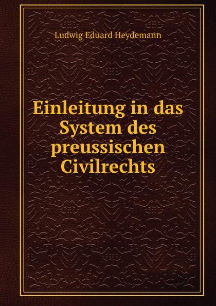 Ludwig Eduard Heydemann Einleitung in das System des preussischen Civilrechts