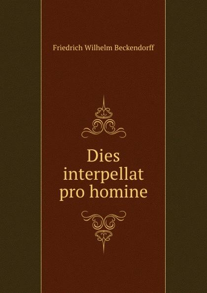 Friedrich Wilhelm Beckendorff Dies interpellat pro homine