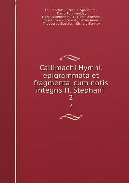 Callimachus Callimachi Hymni, epigrammata et fragmenta, cum notis integris H. Stephani . 2 callimachus callimachi hymni epigrammata et fragmenta cum notis integris h stephani 2