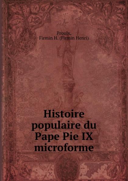 Firmin Henri Proulx Histoire populaire du Pape Pie IX microforme
