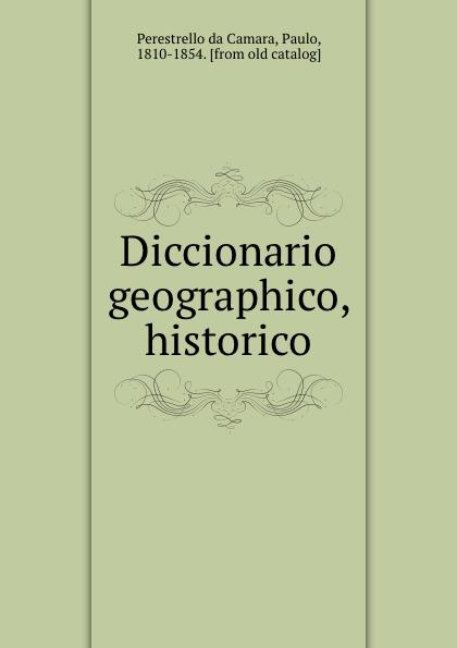 Perestrello da Camara Diccionario geographico, historico joze maria de souza monteiro diccionario geographico das provincias e possessoes portuguezas no ultramar