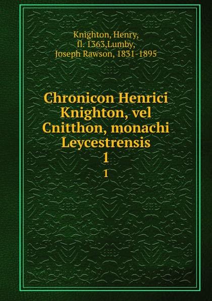 Henry Knighton Chronicon Henrici Knighton, vel Cnitthon, monachi Leycestrensis. 1 elaine knighton beauchamp besieged