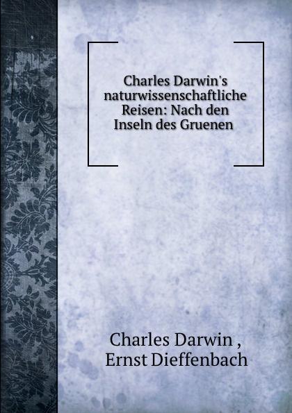 Charles Darwin Charles Darwin.s naturwissenschaftliche Reisen: Nach den Inseln des Gruenen . charles darwin charles darwin s naturwissenschaftliche reisen nach den inseln des gruenen