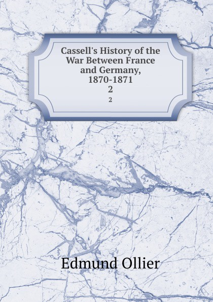 Edmund Ollier Cassell.s History of the War Between France and Germany, 1870-1871. 2 edmund ollier cassell s history of the war between france and germany 1870 1871 2