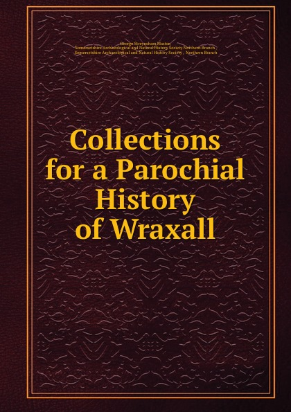 George Streynsham Master Collections for a Parochial History of Wraxall george streynsham master collections for a parochial history of flax bourton