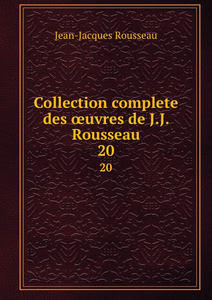 Жан-Жак Руссо Collection complete des oeuvres de J.J. Rousseau. 20