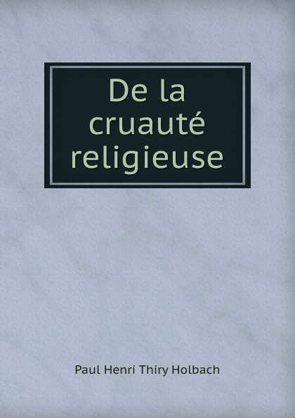 Paul Henri Thiry Holbach De la cruaute religieuse helen chapel essentials of clinical immunology