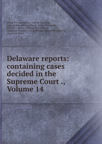 David Thomas Marvel Delaware reports: containing cases decided in the Supreme Court ., Volume 14