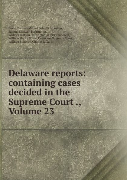 David Thomas Marvel Delaware reports: containing cases decided in the Supreme Court ., Volume 23