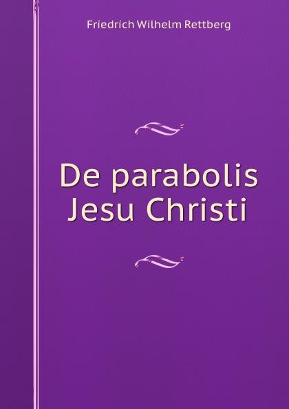 Friedrich Wilhelm Rettberg De parabolis Jesu Christi