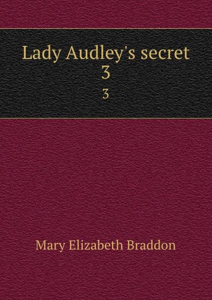 M. E. Braddon Lady Audley.s secret. 3