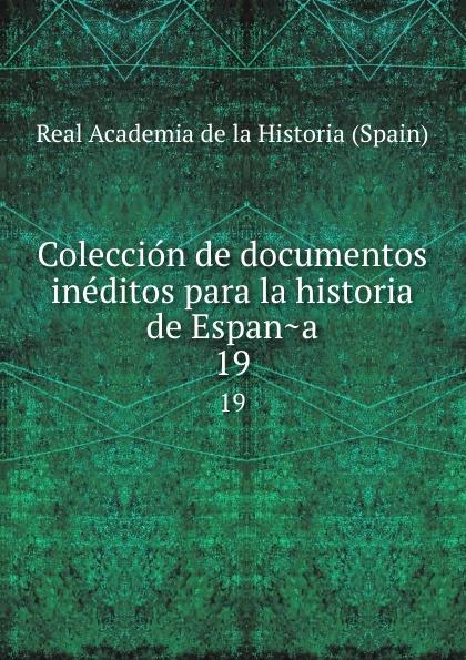 Real Academia de la Historia Spain Coleccion de documentos ineditos para la historia de Espana. 19 а в киселев geografia e historia de espana