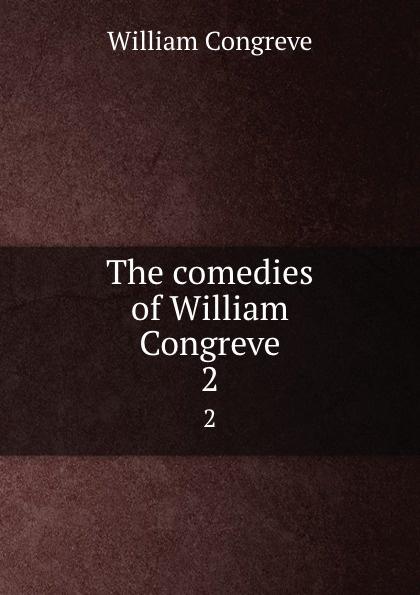 William Congreve The comedies of William Congreve. 2 william congreve the old batchelor