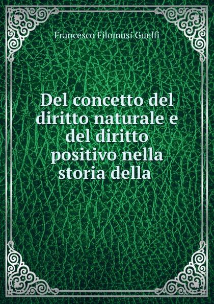 Del concetto del diritto naturale e del diritto positivo nella storia della .