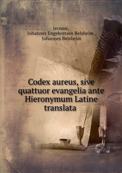 Johannes Engebretsen Belsheim Jerome Codex aureus, sive quattuor evangelia ante Hieronymum Latine translata . rio rio палочки для средних попугаев с тропическими фруктами 2 шт 75 г