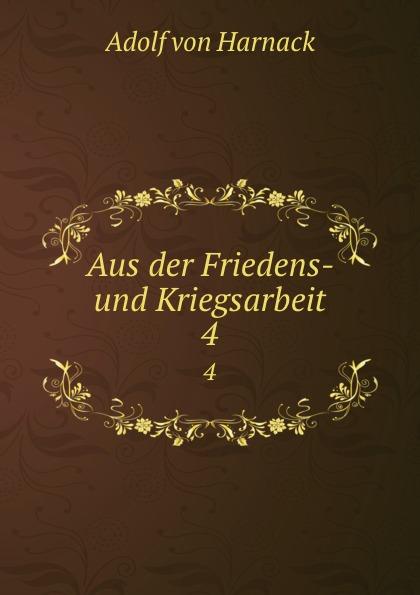 Adolf von Harnack Aus der Friedens- und Kriegsarbeit. 4
