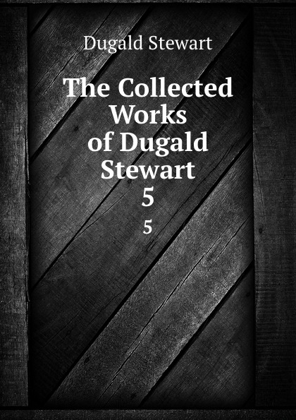 лучшая цена Stewart Dugald The Collected Works of Dugald Stewart. 5