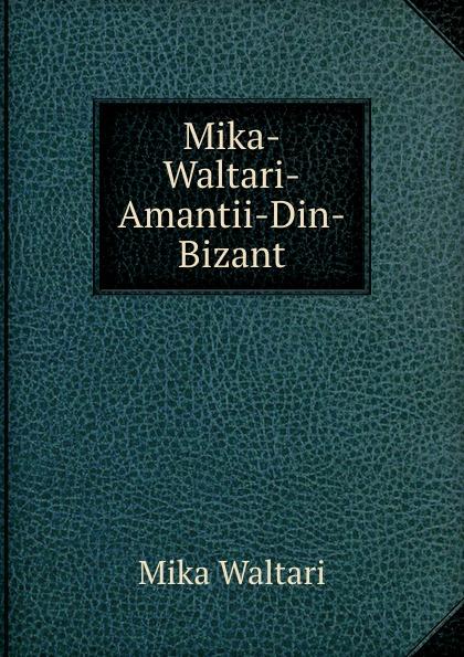 Mika Waltari Mika-Waltari-Amantii-Din-Bizant