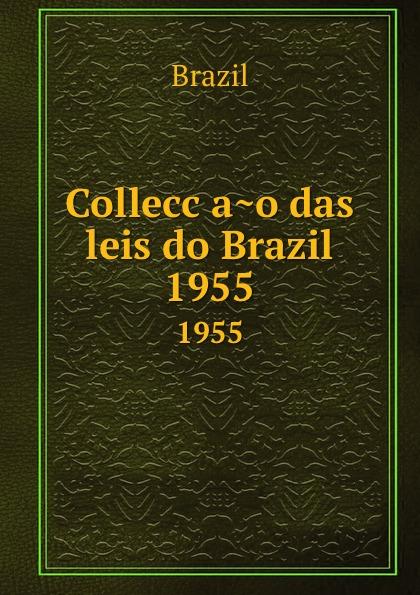 Colleccao das leis do Brazil. 1955